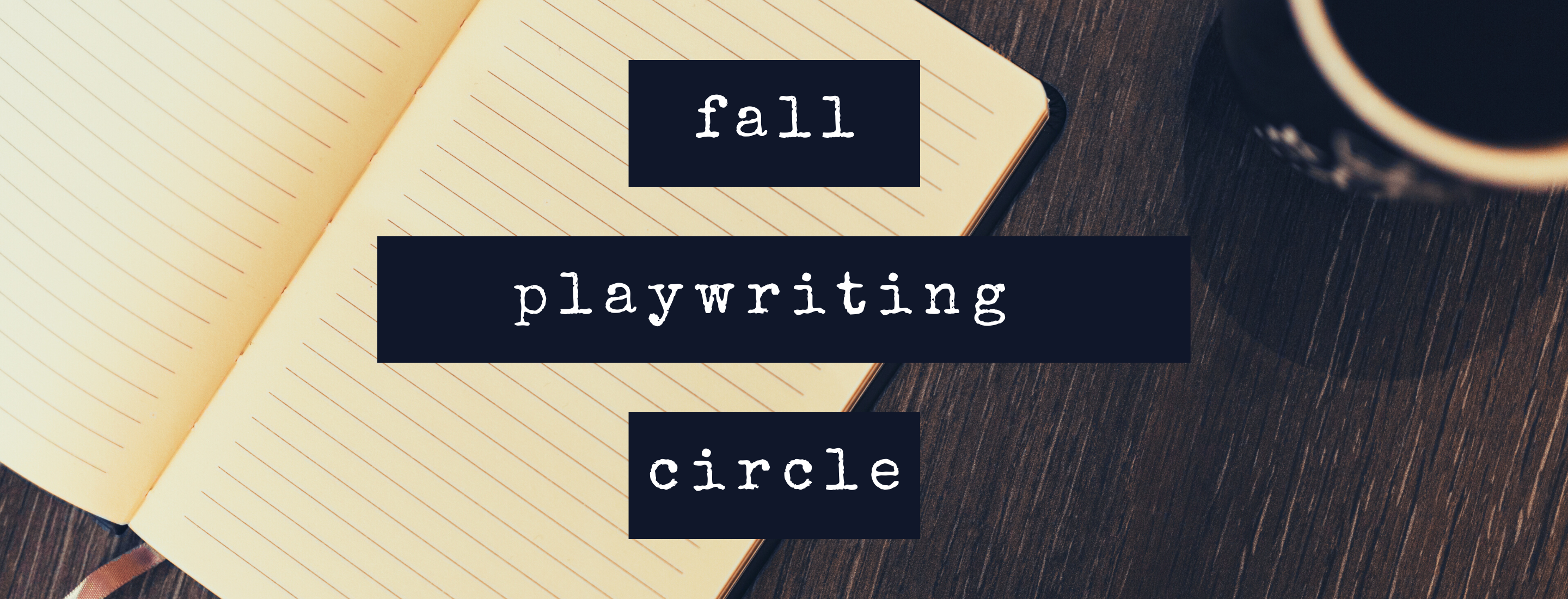 The text 'fall playwriting circle' is over top a picture of a notebook on a table.
