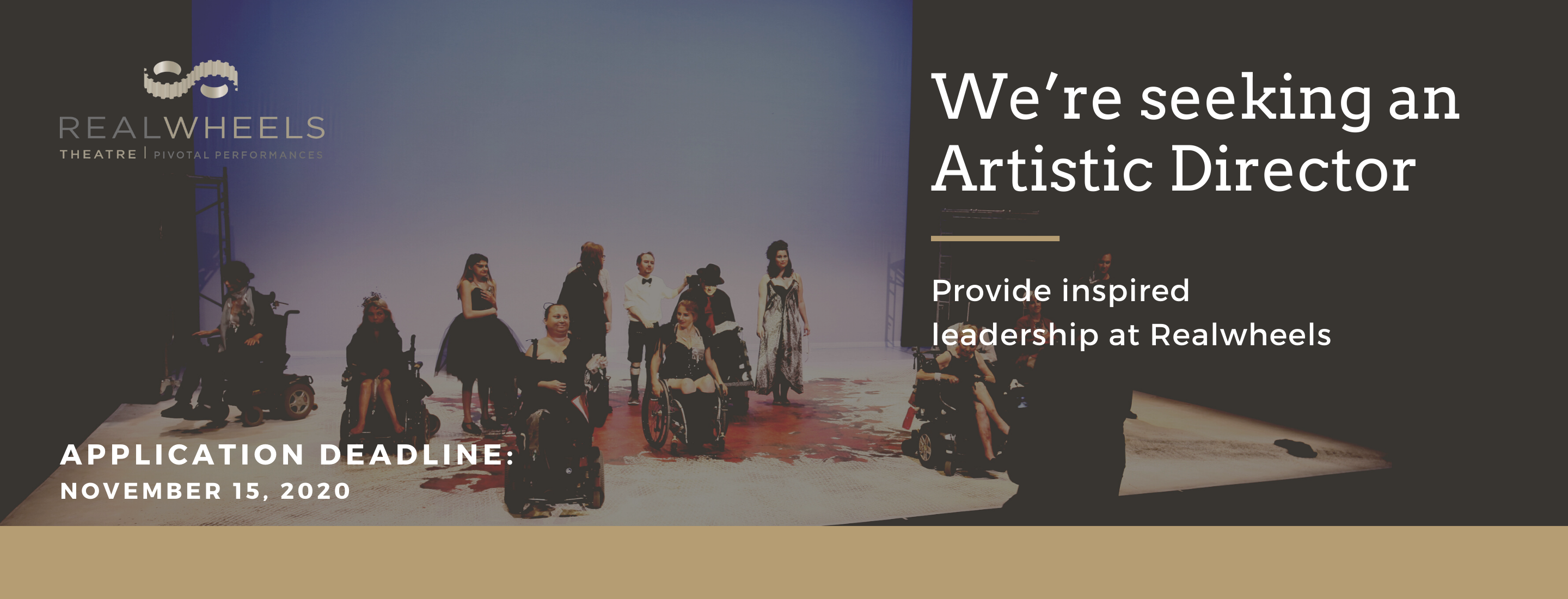 """A photo of a group of performers on stage, some using mobility devices. Text overlaid reads: """"We're seeking an Artistic Director. Provide inspired leadership at Realwheels. Application deadline: November 15, 2020."""""""