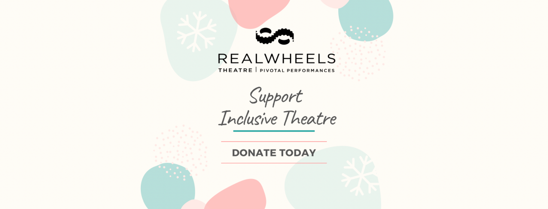 A calligraphy font reads Support Inclusive Theatre, with the Realwheels logo and DONATE TODAY, with pastel shapes and snowflakes behind.