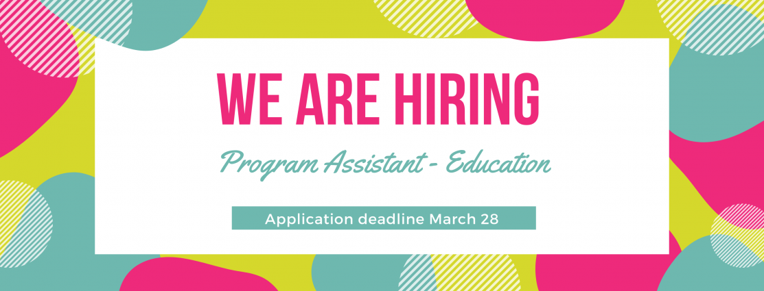 """Bright image with text """"We are hiring. Program Assistant - Education Application deadline March 28"""""""