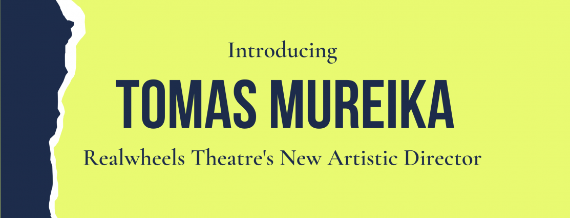 """Bright green rectangle with blue left edge. Text block: """"Introducing Tomas Mureika Realwheels Theatre's New Artistic Director"""""""