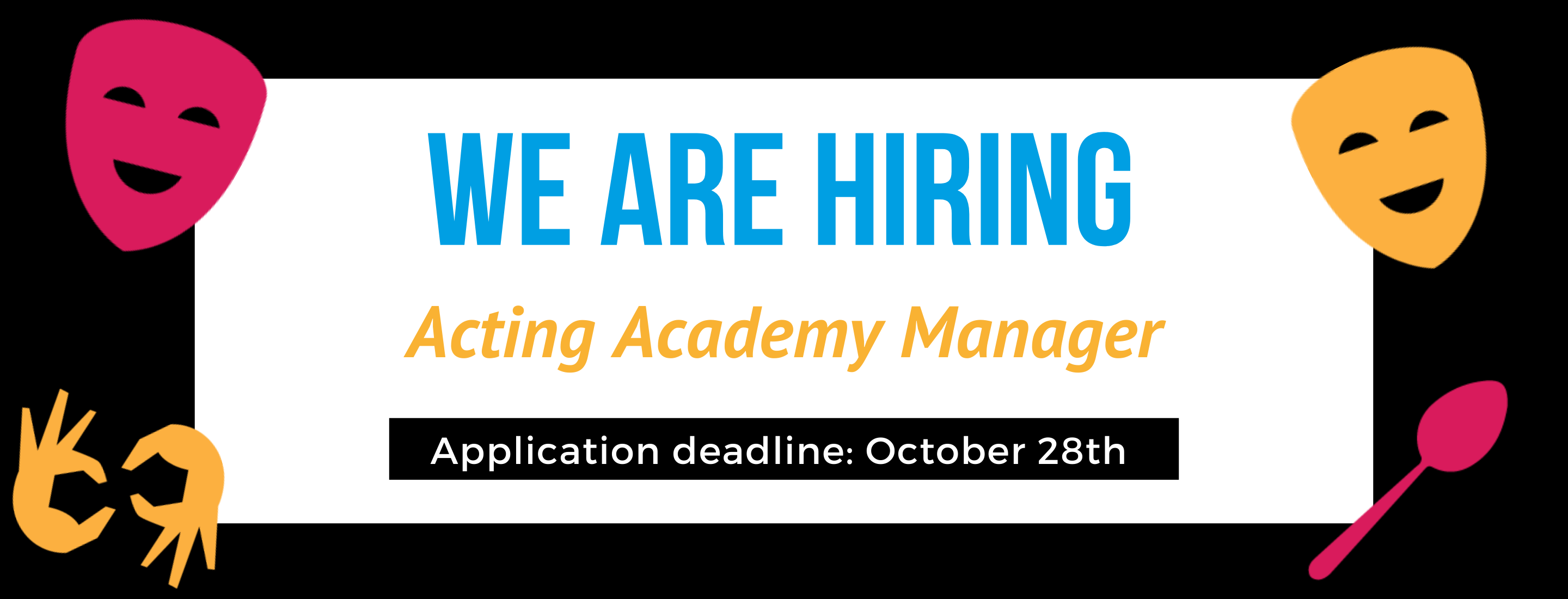 """A black square with accessibility icons in the corners. Text reads: """"We are Hiring / Acting Academy Manager / Application Deadline: October 28th"""""""